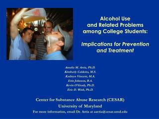Amelia M. Arria, Ph.D. Kimberly Caldeira, M.S. Kathryn Vincent, M.A. Erin Johnson, B.A.