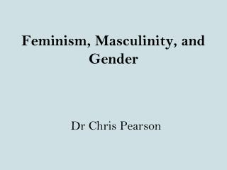 Feminism, Masculinity, and Gender