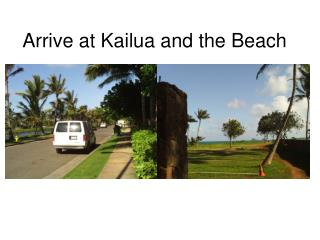 Arrive at Kailua and the Beach