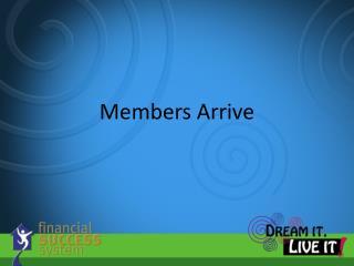 Members Arrive