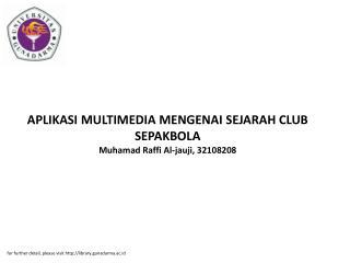 APLIKASI MULTIMEDIA MENGENAI SEJARAH CLUB SEPAKBOLA Muhamad Raffi Al-jauji, 32108208