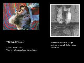 Hundertwasser con scarpe estive e invernali da lui stesso fabbricate