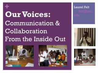 Our Voices:  Communication & Collaboration  From the Inside Out