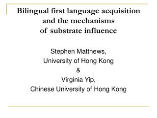 Bilingual first language acquisition and the mechanisms of substrate influence