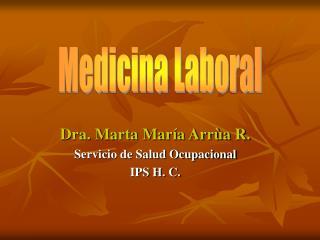 Dra. Marta María Arrùa R. Servicio de Salud Ocupacional IPS H. C.