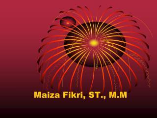 Maiza Fikri, ST., M.M