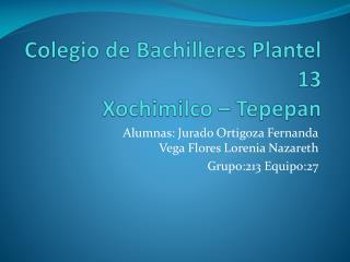 Colegio de Bachilleres Plantel 13  Xochimilco �  Tepepan