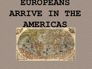 EUROPEANS ARRIVE IN THE AMERICAS