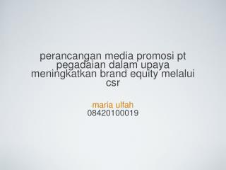 perancangan media promosi pt pegadaian dalam upaya meningkatkan brand equity melalui csr