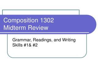 Composition 1302  Midterm Review