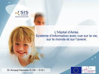 L'hôpital d'Arras. Système d'Information avec vue sur la vie, sur le monde et sur l'avenir.