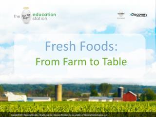 Fresh Foods:  From Farm to Table