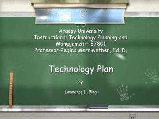 Argosy University   Instructional Technology Planning and Management– E7801