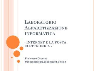 Laboratorio Alfabetizzazione  Informatica - INTERNET E LA POSTA ELETTRONICA -
