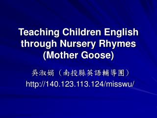 Teaching Children English  through Nursery Rhymes (Mother Goose)