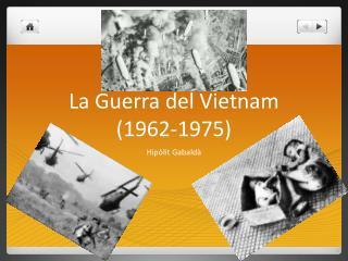 La Guerra del Vietnam (1962-1975)