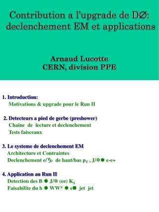Contribution a l'upgrade de D Æ:  declenchement EM et applications Arnaud Lucotte