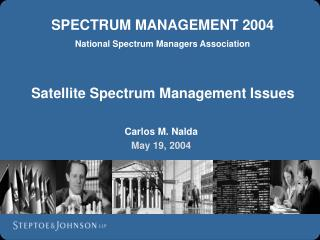 SPECTRUM MANAGEMENT 2004 National Spectrum Managers Association    Satellite Spectrum Management Issues