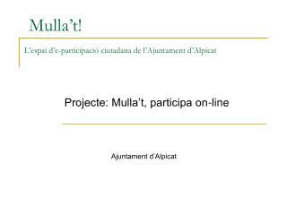 Mulla't! L'espai d'e-participació ciutadana de l'Ajuntament d'Alpicat