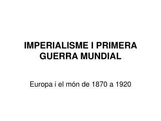 IMPERIALISME I PRIMERA GUERRA MUNDIAL