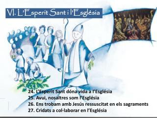 VI. L�Esperit Sant i l�Esgl�sia