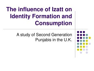 The influence of Izatt on Identity Formation and Consumption