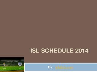 ISL 2014 Schedule