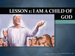 Lesson 1: I am a Child of God