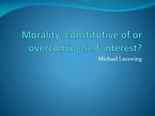 Morality: constitutive of or overcoming self-interest?