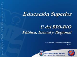 Educación Superior U del BIO-BIO Pública, Estatal y Regional