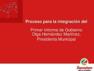 Proceso para la integración del Primer Informe de Gobierno Olga Hernández Martínez ,