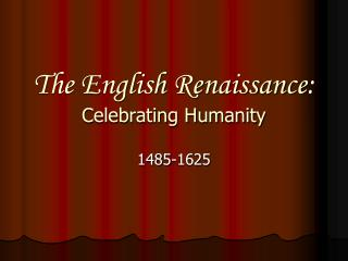 The English Renaissance: Celebrating Humanity