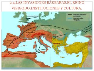 2.4.LAS INVASIONES BÁRBARAS.EL REINO VISIGODO:INSTITUCIONES Y CULTURA .