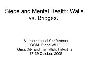 Siege and Mental Health: Walls vs. Bridges.