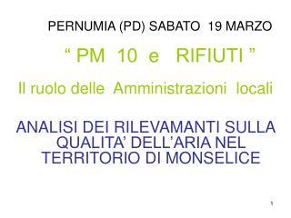 """PERNUMIA (PD) SABATO  19 MARZO """" PM  10  e   RIFIUTI """" Il ruolo delle  Amministrazioni  locali"""