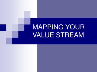MAPPING YOUR VALUE STREAM