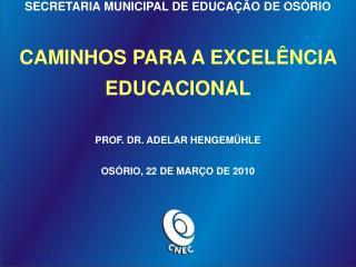 SECRETARIA MUNICIPAL DE EDUCA  O DE OS RIO  CAMINHOS PARA A EXCEL NCIA  EDUCACIONAL  PROF. DR. ADELAR HENGEM HLE  OS RIO