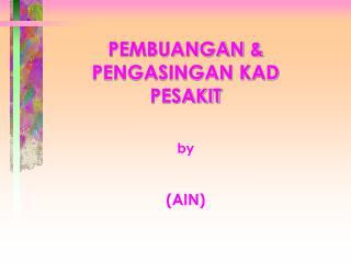 PEMBUANGAN & PENGASINGAN KAD PESAKIT by (AIN)