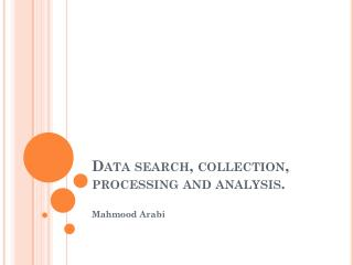 Data search, collection, processing and analysis.