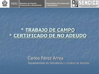 *  TRABAJO DE CAMPO *  CERTIFICADO DE NO ADEUDO