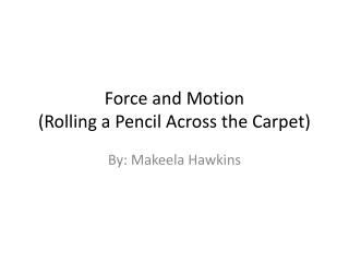 Force and Motion (Rolling a Pencil Across the Carpet)