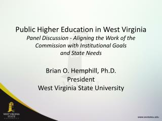 Brian O. Hemphill, Ph.D. President  West Virginia State University