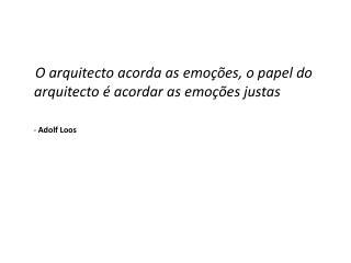 O arquitecto acorda as emoções, o papel do arquitecto é acordar as emoções justas