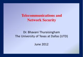 Dr. Bhavani Thuraisingham The University of Texas at Dallas (UTD) June 2012