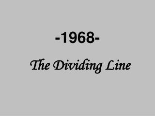-1968- The Dividing Line