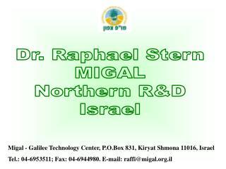 Dr. Raphael Stern MIGAL Northern R&D Israel