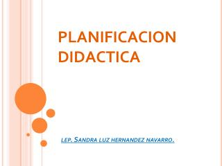 PLANIFICACION DIDACTICA lep . Sandra luz  hernandez  navarro.