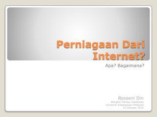 Perniagaan Dari Internet?