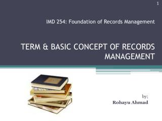 TERM & BASIC CONCEPT OF RECORDS MANAGEMENT