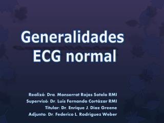 Realizó: Dra. Monserrat Rojas Sotelo  RMI Supervisó: Dr.  Luis Fernando Cortázar RMI